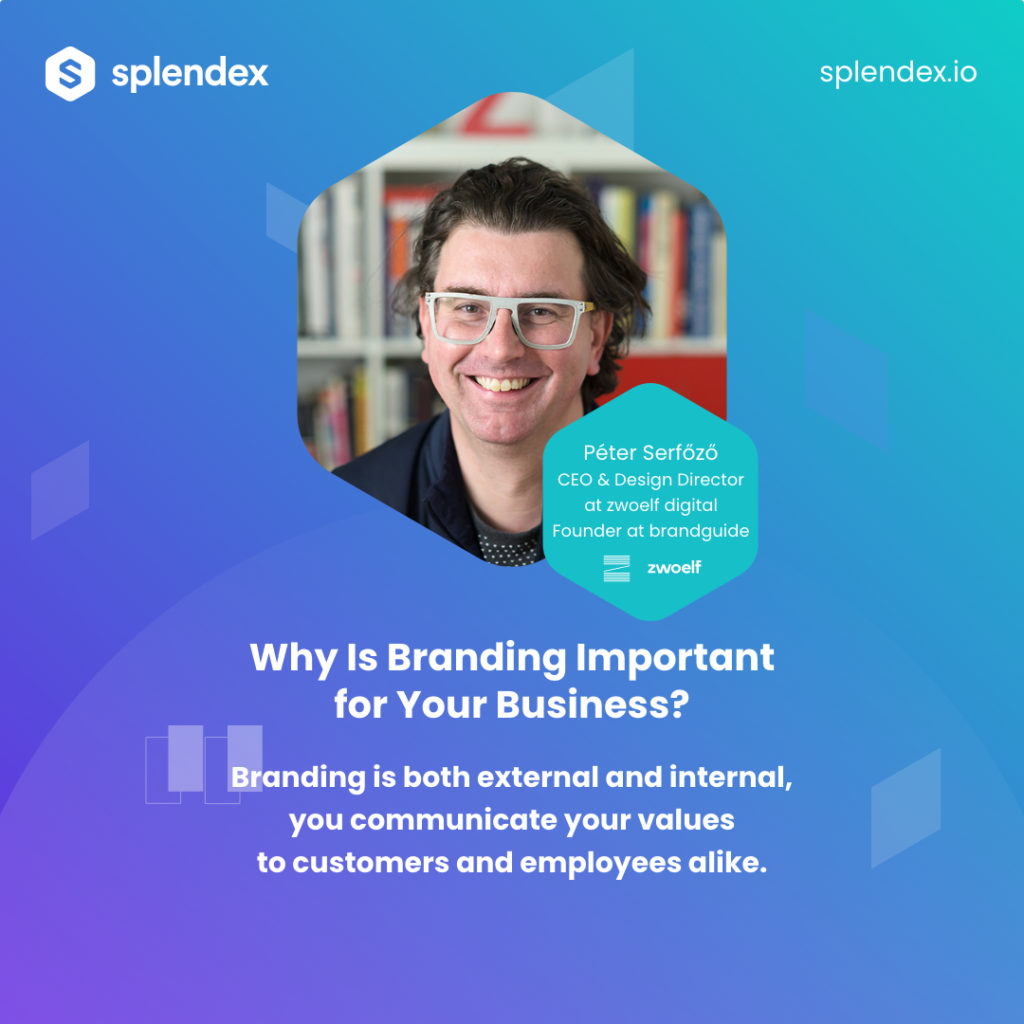 Splendex Roundtable - Péter Serfőző - Branding is both external and internal, you communicate your values to customers and employees alike.