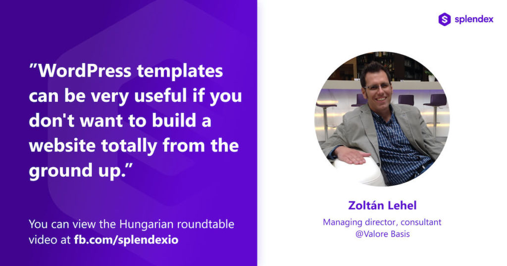 """""""Wordpress templates can be very useful if you don't want to build a website totally from the ground up."""" - Zoltán Lehel: Managing director, consultant @Valore Basis"""
