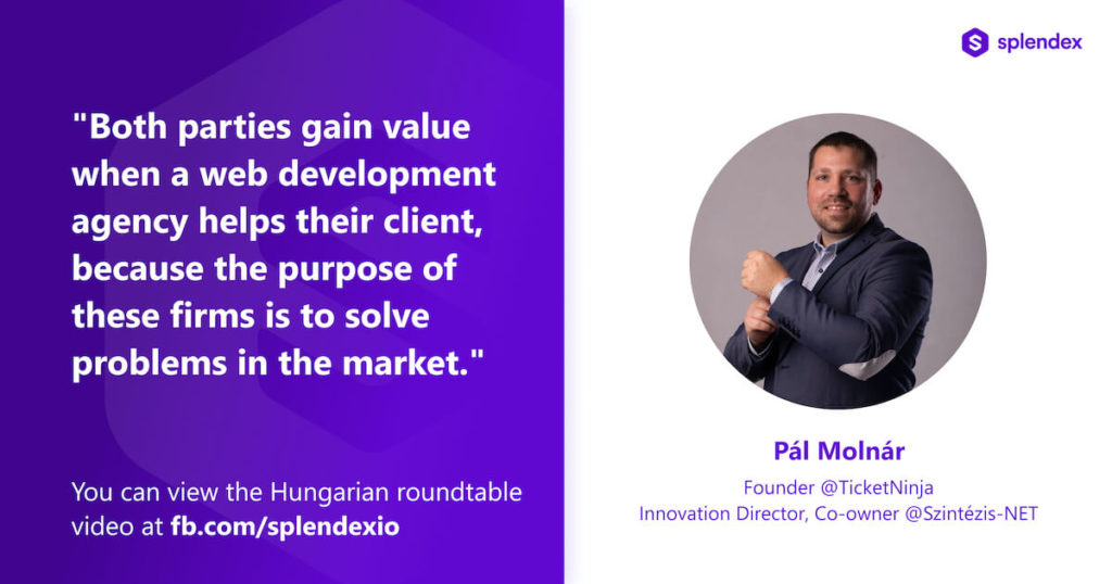 """""""Both parties gain value when a web development agency helps their client because the purpose of these firms is to solve problems in the market."""" - Pál Molnár: Founder @TicketNinja."""