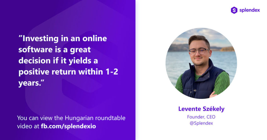 """""""Investing in an online software is a great decision if it yields a positive return within 1-2 years."""" - Levente Székely: Founder, CEO @Splendex."""
